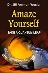 Amaze Yourself: Take a Quantum Leap by Dr. Jill Ammon-Wexler (2014-09-10)