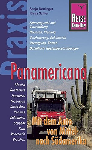 Reise Know-How Praxis Panamericana - Mit dem Auto von Mittel- nach Südamerika: Ratgeber mit vielen praxisnahen Tipps und Informationen (Sachbuch)
