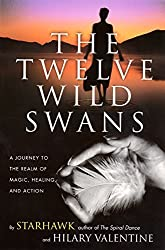 The Twelve Wild Swans: A Journey to the Realm of Magic, Healing, and Action by Starhawk (2001-10-02)