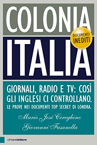 Colonia Italia: Giornali, radio e tv: cos gli inglesi ci controllano. Le prove nei documenti top secret di Londra