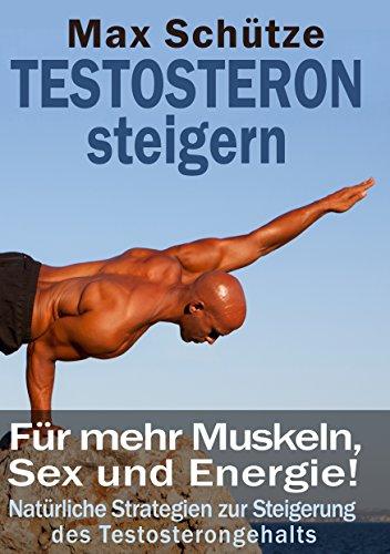 Testosteron steigern: Natürliche Strategien zur Erhöhung des Testosterongehalts