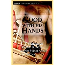 Good with His Hands by Jeffries, J.M., Keaton, Barbara, Henderson, T.T., Martin-Arn (2009) Paperback