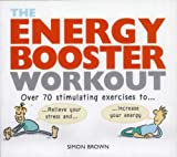 Energy Booster Workout: Over 70 Stimulating Exercises to Relieve Your Stress and Increase Your Energy by Simon Brown (2003-10-01)