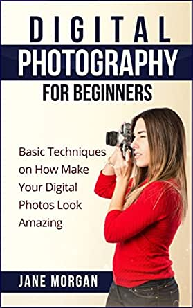 Digital Photography For Beginners Basic Techniques On How To Make