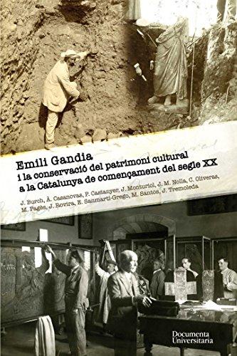 Emili Gandia i la conservació del patrimoni cultural a la Catalunya de començament del segle XX (Catalan Edition) por Josep Burch