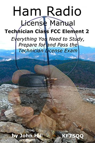 Ham Radio License Manual Technician Class FCC Element 2: Everything You Need to Study, Prepare for and Pass the Technician License Exam (English Edition) (Ham Radio Study Manual)