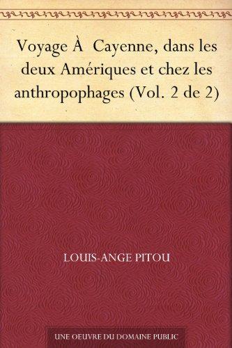 Couverture du livre Voyage À Cayenne, dans les deux Amériques et chez les anthropophages (Vol. 2 de 2)