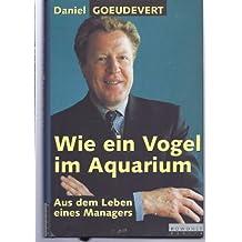 Wie ein Vogel im Aquarium. Aus dem Leben eines Managers.