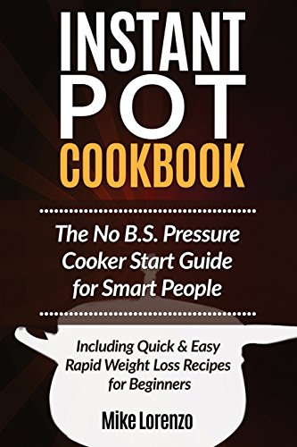 instant-pot-cookbook-the-no-bs-pressure-cooker-start-guide-for-smart-people-including-quick-easy-rap