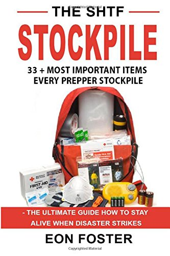 the-shtf-stockpile-33-most-important-items-every-prepper-stockpile-the-ultimate-guide-how-to-stay-al