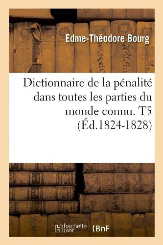 Dictionnaire de la pénalité dans toutes les parties du monde connu. T5 (Éd.1824-1828)