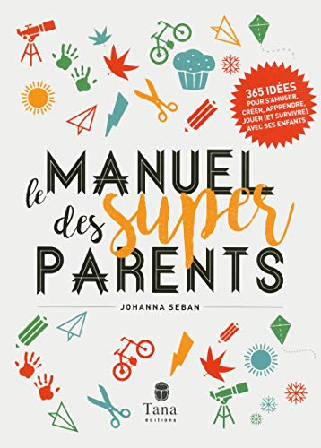 Le manuel des super parents par Johanna SEBAN