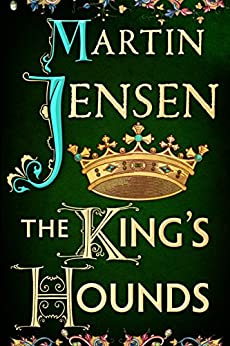 The King's Hounds (The King's Hounds series Book 1) (English Edition) von [Jensen, Martin]