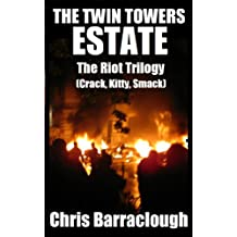 Twin Towers Estate: The Riot Trilogy (Books 1-3 Crack, Kitty, Smack) (Twin Towers Estate British Crime Thrillers)