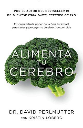 Alimenta Tu Cerebro: El Sorprendente Poder de La Flora Intestinal Para Sanar y Proteger Tu Cerebrode ...de Por Vida por David Perlmutter