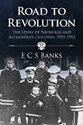 Road to Revolution: The Story of Nicholas and Alexandra's Children 1903-1912 (The Romanov Series)