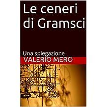Le ceneri di Gramsci: Una spiegazione (Italian Edition)