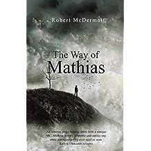 The Way of Mathias (The Chronicles of Mathias Book 1)