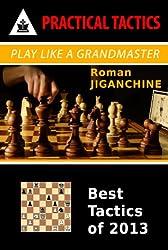 Play Like a Grandmaster - Best Tactics of 2013 (Practical Tactics Series Book 5) (English Edition)