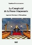 La complexité de la franc-maçonnerie: Approche historique et philosophique