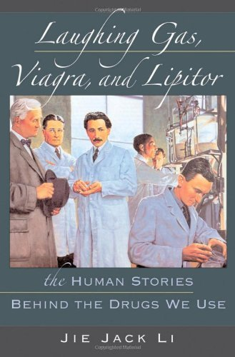 Laughing Gas, Viagra, and Lipitor: The Human Stories behind the Drugs We Use by Jie Jack Li (2006-09-07)