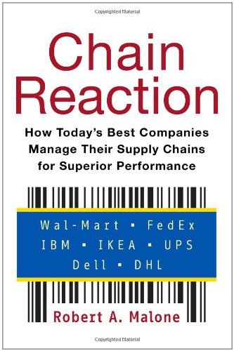 Chain Reaction: How Today?s Best Companies Manage Their Supply Chains for Superior Performance by Robert Malone (2007-09-04)