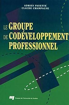 Le groupe de codéveloppement professionnel par [Payette, Adrien, Champagne, Claude]
