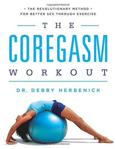The Coregasm Workout: The Revolutionary Method for Better Sex Through Exercise por Debby Herbenick