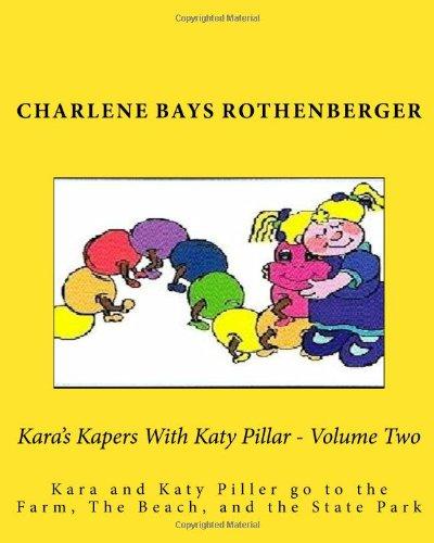 Kara's Kapers With Katy Pillar - Volume Two: Kara and Katy Piller go to the Farm, The Beach, and the State Park: Volume 2