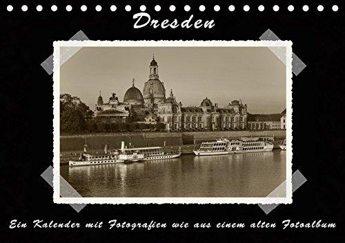 Dresden - Ein Kalender mit Fotografien wie aus einem alten Fotoalbum (Tischkalender 2019 DIN A5...