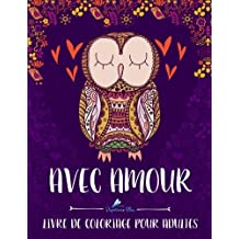 Avec Amour: Livre De Coloriage Pour Adultes: Un cadeau à colorier unique pour hommes et femmes, adolescents et séniors pour une méditation de pleine ... et une art-thérapie colorée et antistress