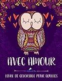 Avec Amour: Livre De Coloriage Pour Adultes: Un cadeau à colorier unique pour hommes et femmes, adolescents et séniors pour une méditation de pleine ... et une art-thérapie colorée et antistress...
