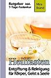 Heilfasten: Entgiftung & Reinigung fuer Koerper, Geist und Seele (7-Tage-Fastenkur, Entschlacken & Abnehmen)