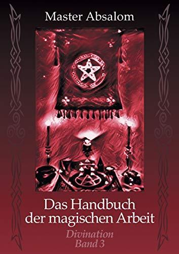 Das Handbuch der magischen Arbeit: Divination