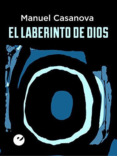 El laberinto de Dios por Manuel Casanova