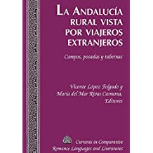 La Andalucía rural vista por viajeros extranjeros: Campos, posadas y tabernas (Currents in Comparative Romance Languages & Literatures)