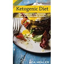 Ketogenic Diet: Real Weight Loss Under Extremely Short Terms With Health Benefits (English Edition)