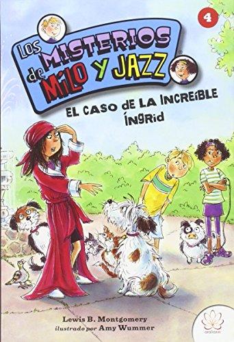 LOS MISTERIOS DE MILO Y JAZZ. 4 EL CASO DE LA INCREIBLE ÍNGRID