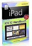 iPad iOS 12 Handbuch - für alle iPad-Modelle geeignet