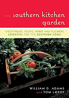 The Southern Kitchen Garden: Vegetables, Fruits, Herbs And Flowers Essential For The Southern Cook por Tom Leroy Gratis