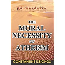 The Moral Necessity of Atheism: Illustrated narrative from the Big Bang to present day
