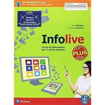 Infolive Plus. Con Palestra Operativa Di Informatica. Per Le Scuole Superiori. Con E-Book. Con Espansione Online