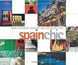 Spain Chic: Hotels, Restaurants, Haciendas, Spas, Golf Resorts, Villas...