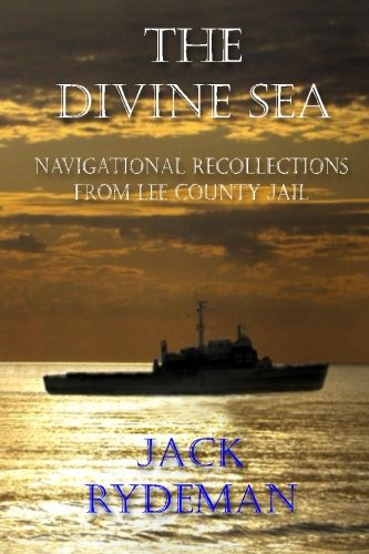 The Divine Sea: Navigational Recollections from Lee County Jail