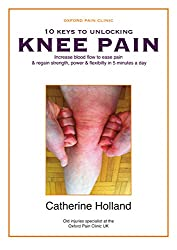 10 KEYS TO UNLOCKING KNEE PAIN: Increase blood flow to ease pain & regain your strength, power & flexibility in 5 minutes a day (10 Keys to Unlocking Pain Book 4)
