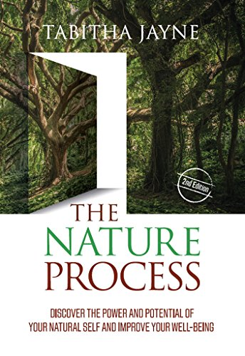 The Nature Process (2nd Edition): Discover the Power and Potential of Your Natural Self and Improve Your Well-Being (English Edition)