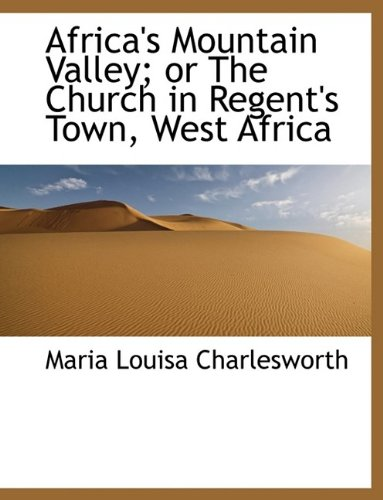 Africa's Mountain Valley; or The Church in Regent's Town, West Africa