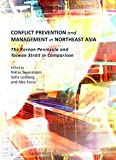 Conflict Prevention and Management in Northeast Asia: The Korean Peninsula and Taiwan Strait in Comparison