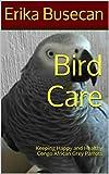 Bird Care: Keeping Happy and Healthy Congo African Grey Parrots
