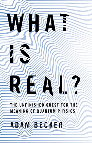 What is Real?: The Unfinished Quest for the Meaning of Quantum Physics (English Edition) por Adam Becker